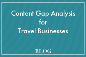 Content Gap Analysis for Travel Businesses