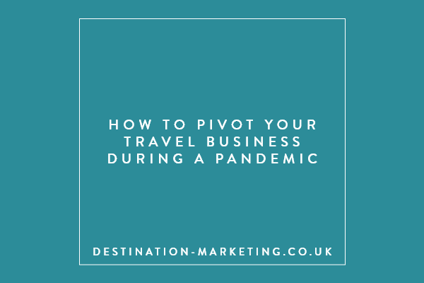 How to pivot your travel business during a pandemic