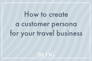 How to create a customer persona for your travel business