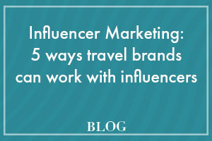 Influencer Marketing: 5 ways travel brands can work with influencers