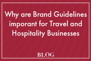Why are Brand Guidelines Important for Travel and Hospitality Businesses